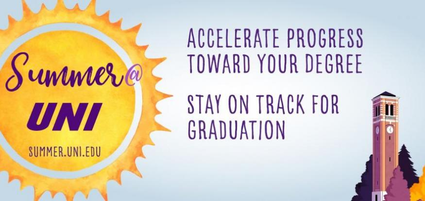 Summer @ UNI: Accelerate progress toward your degree. Stay on track for graduation!